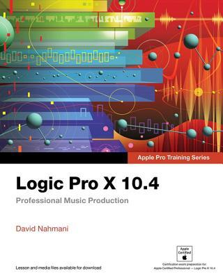 Logic Pro X 10.4 - Apple Pro Training Series: Professional Music Production Cover Image