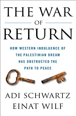 The War of Return: How Western Indulgence of the Palestinian Dream Has Obstructed the Path to Peace Cover Image