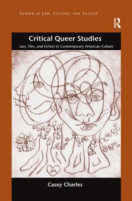 Critical Queer Studies: Law, Film, and Fiction in Contemporary American Culture (Gender in Law) Cover Image