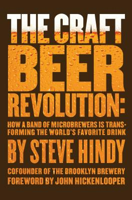 The Craft Beer Revolution: How a Band of Microbrewers Is Transforming the World's Favorite Drink Cover Image