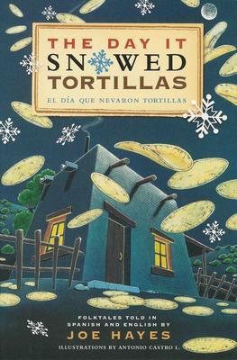The Day It Snowed Tortillas / El DÃ-A Que Nevã3 Tortilla: Folk Tales Retold by Joe Hayes Cover Image