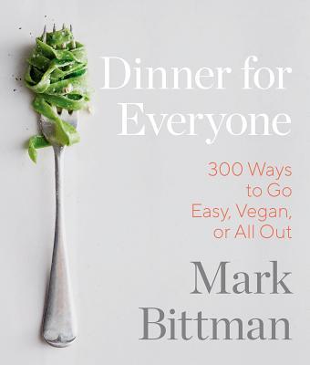 Dinner for Everyone: 100 Iconic Dishes Made 3 Ways--Easy, Vegan, or Perfect for Company Cover Image