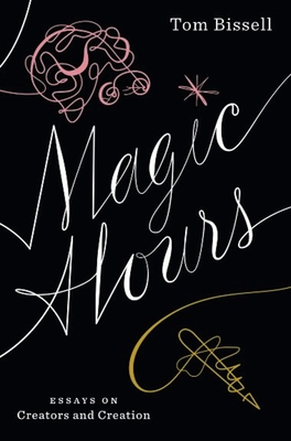 Magic Hours: Essays on Creators and Creation Cover Image