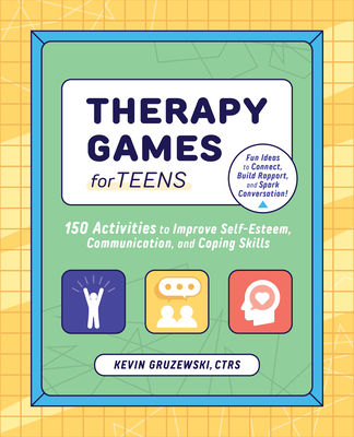Therapy Games for Teens: 150 Activities to Improve Self-Esteem, Communication, and Coping Skills Cover Image