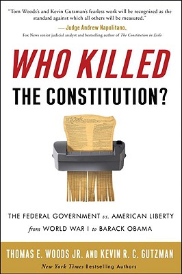 Who Killed the Constitution?: The Federal Government vs. American Liberty from World War I to Barack Obama Cover Image