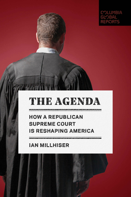 The Agenda: How a Republican Supreme Court Is Reshaping America Cover Image