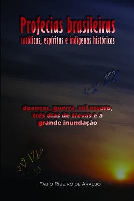 Profecias brasileiras católicas, espíritas e indígenas históricas: doenças, guerra, sol escuro, três dias de trevas e a grande inundação Cover Image