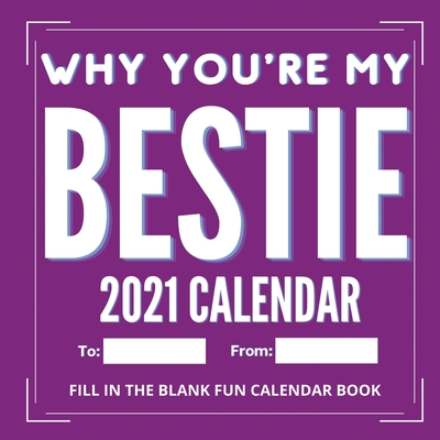 Why You're My Bestie Book: 2021 Calendar Journal Gift Cover Image