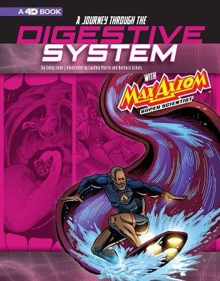 A Journey Through the Digestive System with Max Axiom, Super Scientist: 4D an Augmented Reading Science Experience (Graphic Science 4D) Cover Image