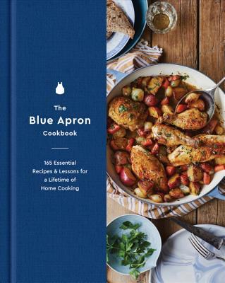 The Blue Apron Cookbook: 165 Essential Recipes and Lessons for a Lifetime of Home Cooking Cover Image