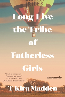 Long Live the Tribe of Fatherless Girls: A Memoir Cover Image
