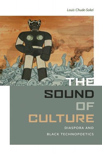 The Sound of Culture: Diaspora and Black Technopoetics Cover Image