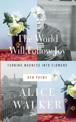 The World Will Follow Joy: Turning Madness Into Flowers: New Poems Cover Image