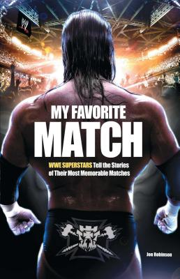 My Favorite Match: Wwe Superstars Tell the Stories of Their Most Memorable Matches Cover Image