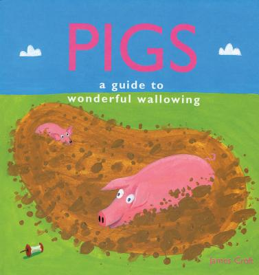 Pigs: A Guide to Wonderful Wallowing Cover Image