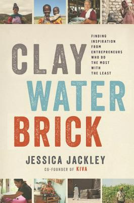 Clay Water Brick: Finding Inspiration from Entrepreneurs Who Do the Most with the Least Cover Image