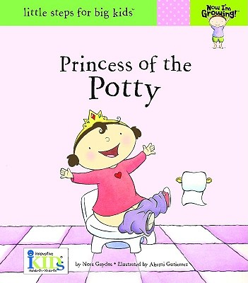 Princess of the Potty (Little Steps for Big Kids: Now I'm Growing) Cover Image