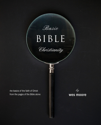Basic Bible Christianity: The Basics of the Faith of Christ from the Pages of the Bible Alone Cover Image