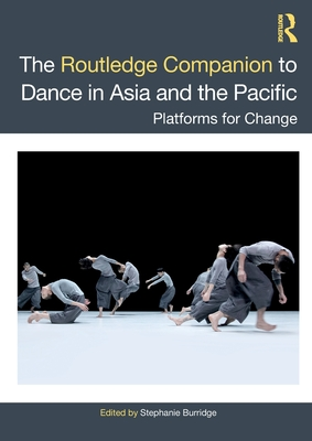 The Routledge Companion to Dance in Asia and the Pacific: Platforms for Change Cover Image