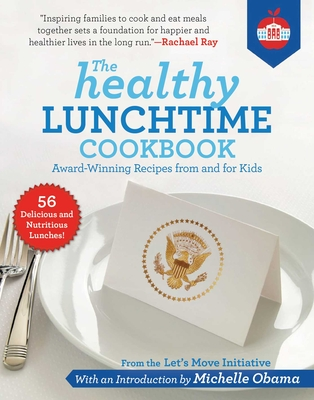 The Healthy Lunchtime Cookbook: Award-Winning Recipes from and for Kids cover