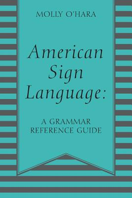 American Sign Language: A Grammar Reference Guide Cover Image