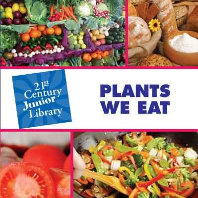 Plants We Eat (21st Century JR Library: Plants) Cover Image