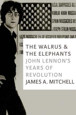 The Walrus and the Elephants: John Lennon's Years of Revolution Cover Image