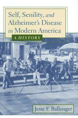 Self, Senility, and Alzheimer's Disease in Modern America Cover
