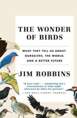 The Wonder of Birds: What They Tell Us About Ourselves, the World, and a Better Future Cover Image