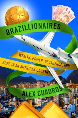 Brazillionaires: Wealth, Power, Decadence, and Hope in an American Country Cover Image