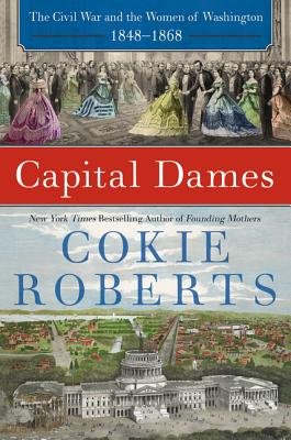 Capital Dames: The Civil War and the Women of Washington, 1848-1868 Cover Image