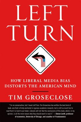 Left Turn: How Liberal Media Bias Distorts the American Mind Cover Image