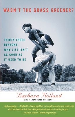 Wasn't the Grass Greener?: Thirty-three Reasons Why Life Isn't as Good as It Used to Be Cover Image