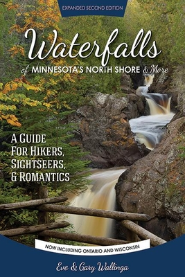 Waterfalls of Minnesota's North Shore and More, Expanded Second Edition: A Guide for Hikers, Sightseers and Romantics Cover Image