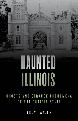 Haunted Illinois: Ghosts and Strange Phenomena of the Prairie State Cover Image