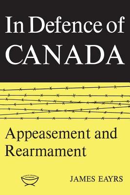 In Defence of Canada Volume II: Appeasement and Rearmament Cover Image