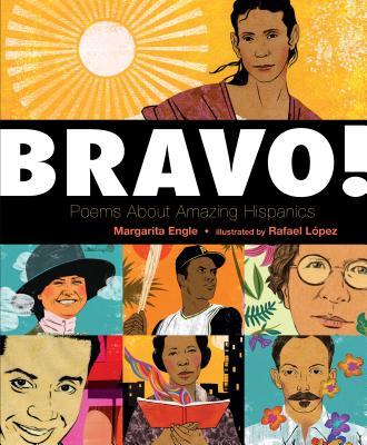Bravo! Poems about Amazing Hispanics by Margarita Engle