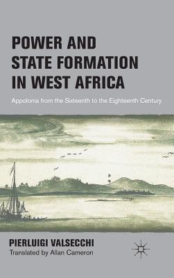 Power and State Formation in West Africa: Appolonia from the Sixteenth to the Eighteenth Century Cover Image