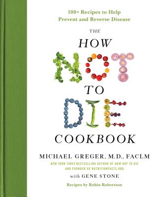 The How Not to Die Cookbook: 100+ Recipes to Help Prevent and Reverse Disease Cover Image