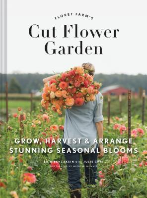 Floret Farm's Cut Flower Garden: Grow, Harvest, and Arrange Stunning Seasonal Blooms (Gardening Book for Beginners, Floral Design and Flower Arranging Book) Cover Image