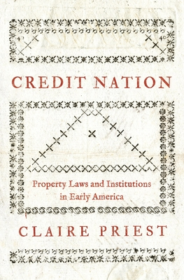 Credit Nation: Property Laws and Institutions in Early America (Princeton Economic History of the Western World #104) Cover Image