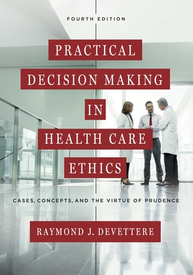 Practical Decision Making in Health Care Ethics: Cases, Concepts, and the Virtue of Prudence Cover Image
