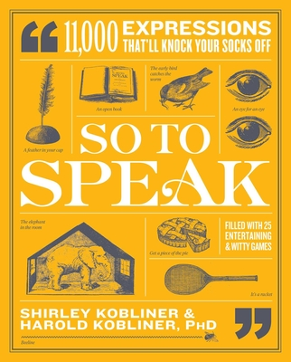 So to Speak: 11,000 Expressions That'll Knock Your Socks Off Cover Image