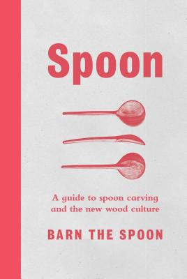 Spoon: A Guide to Spoon Carving and the New Wood Culture Cover Image