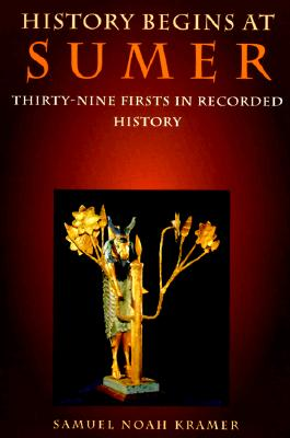 History Begins at Sumer: Thirty-Nine Firsts in Recorded History Cover Image