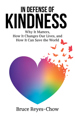 In Defense of Kindness: Why It Matters, How It Changes Our Lives, and How It Can Save the World Cover Image
