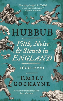 Hubbub: Filth, Noise, and Stench in England, 1600-1770 Cover Image