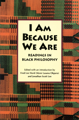 I Am Because We Are: Readings in Africana Philosophy Cover Image