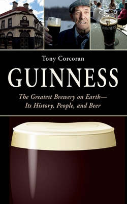 Guinness: The Greatest Brewery on Earth--Its History, People, and Beer Cover Image