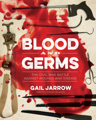 Blood and Germs: The Civil War Battle Against Wounds and Disease (Medical Fiascoes) Cover Image